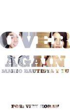 Over Again ||Mario bautista|| EN EDICIÓN  by ViryHoran