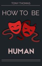 How To Be Human by T_Thom