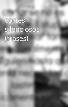 Cortes Silenciosos Frases Confianza Wattpad
