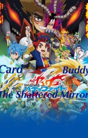 Future Card Buddyfight 100: The Shattered Mirror by Casper_Rose