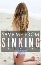 Save Me From Sinking by xosweetheart27