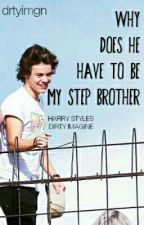 why does he have to be my stepbrother? // Harry Styles Dirty Imagine by drtyimgn