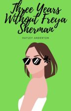 Three Years Without Freya Sherman by Hazzer123