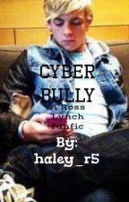 Cyber Bully. A Ross Lynch FanFic by haley_R5