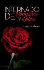 Internado De Vampiros Y Lobos by HappyLittleBooks