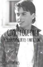 Come Together|Sodapop Curtis| by kait8reads