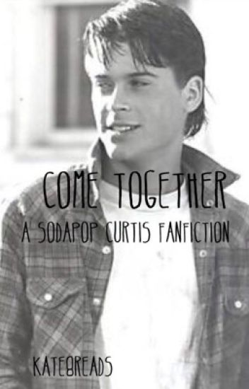 Come Together|Sodapop Curtis|