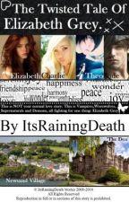 The Twisted Tale Of Elizabeth Grey by ItsRainingDeath