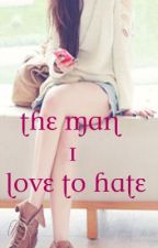 The Man I love To Hate by princessshree