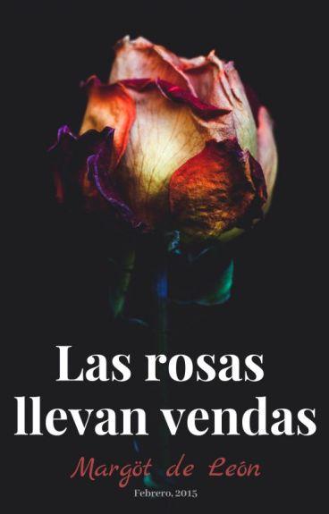 ❝Las rosas llevan vendas❞(Roses wear blindfolds)
