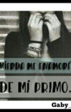 MIERDA ME ENAMORÉ DE MI PRIMO. by Gaby_R5er