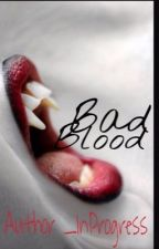Bad Blood by Author_InProgress