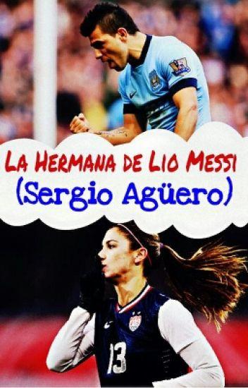 La Hermana de Lio Messi (Fanfic de Agüero)