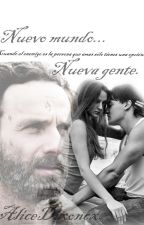 Nuevo mundo, nueva gente. (The Walking Dead Fanfic). CANCELADA. by AliceDixoncx
