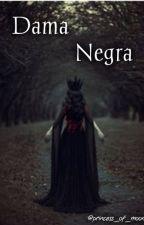 Dama Negra (sequel Princess of Moonlight) by Princess_of_Moon