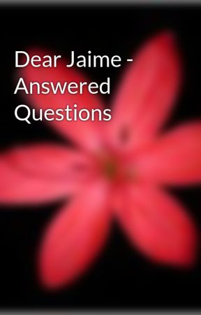 Dear Jaime - Answered Questions by ella_enchanted
