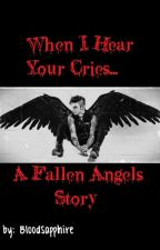 When I Hear Your Cries... (A Fallen Angels Story) by BloodSapphire