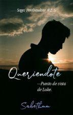 Queriéndote(#2.5) © [Sin Editar] by sabethmm