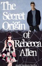 Secret Origin of Rebecca Allen [ under editing ] by multi-fandom-fanfics