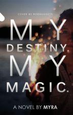 My Destiny. My Magic. by Bl0ss0m_Princess