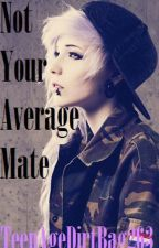 Not Your Average Mate by TeenAgeDirtBag263