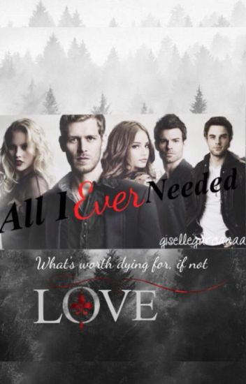 All I Ever Needed (Klaus Mikaelson Fanfiction)