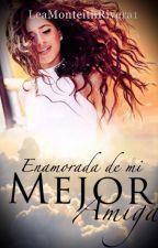 Enamorada de mi Mejor Amiga (Camila Cabello y tu) by LeaMonteithRivera1