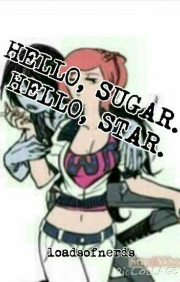 Hello, Sugar. Hello, Star. (bubbline)