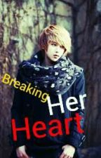 Breaking her Heart by misscrAzy11