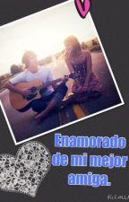 Enamorado de mi mejor amiga! by YeseniaGomezToledo