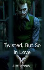 Twisted, But So In Love *The Joker* by JustHannah_