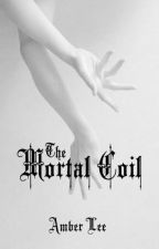 The Mortal Coil by AmberLeeH13