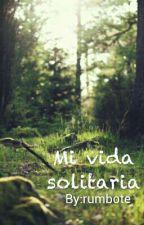 Mi vida solitaria by rumbote