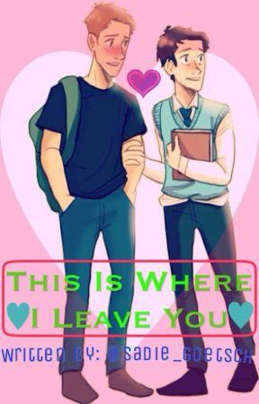 This is Where I Leave You ( Destiel/Sabriel  Highschool AU ) by destiel_feels_