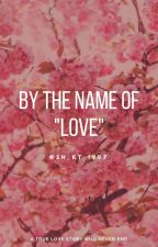 By the name of #Love !! ( #ခ်စ္ျခင္း၏နာမေတာ္ျဖင့္ ) by KittyVengoah