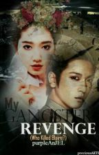 My Gangster Revenge(Who killed Blaire?) by purpleAnJEL