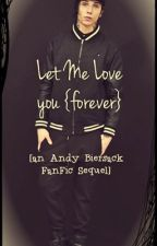 Let Me Love You {Forever} [an Andy Biersack FanFic Sequel] by BlackStainedRoses