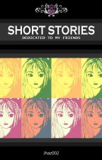 Short Stories (Dedicated to my Friends) by jhaz002