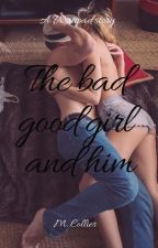 The bad good girl and him by madi9323