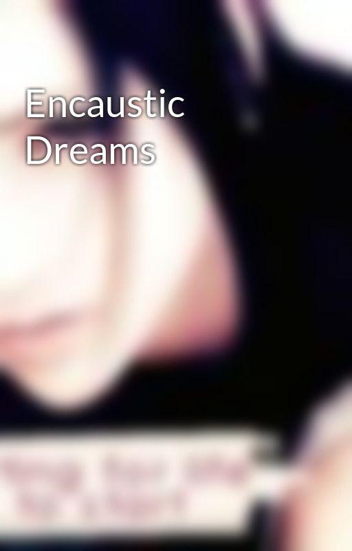 Encaustic Dreams by Ladycathren