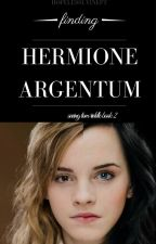 Finding Hermione Argentum (Saving Tom Riddle Book 2) by hopelesslyinept