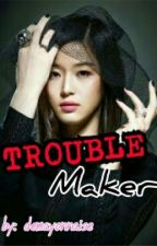 Trouble Maker [Completed] by pinkylixious