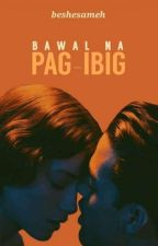 Bawal na Pag-ibig [Completed] by beshesameh