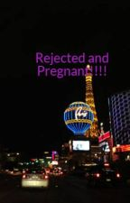 Rejected and Pregnant!!!! by TrapQueenBish