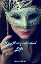 My Masqueraded Life by Hobbit47