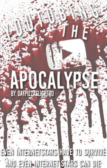 YouTubing The Apocalypse. (multiple YouTuber fanfic)