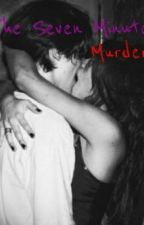 The Seven Minute Murders by peytonpiez