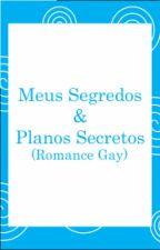 Meus segredos e Planos Secretos ( Romance Gay) by will2104