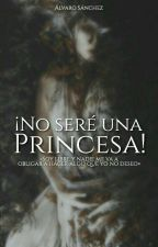 ¡No seré una Princesa! by AllPerfection