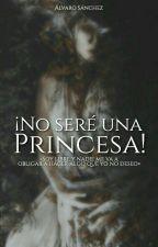 ¡No seré una Princesa!  by AllPerfection